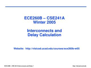 ECE260B – CSE241A Winter 2005 Interconnects and Delay Calculation