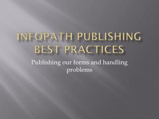 InfoPath Publishing Best Practices
