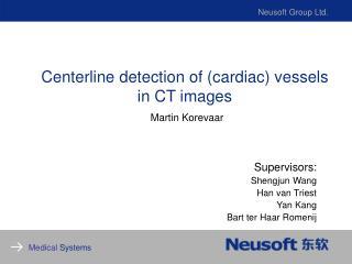 Centerline detection of (cardiac) vessels in CT images Martin Korevaar