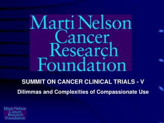 SUMMIT ON CANCER CLINICAL TRIALS - V Dilimmas and Complexities of Compassionate Use