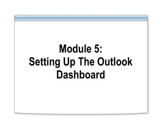 Module 5:  Setting Up The Outlook Dashboard