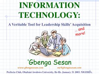 INFORMATION TECHNOLOGY: A Veritable Tool for Leadership Skills  Acquisition      Gbenga Sesan gbengasesan  megbengasesan