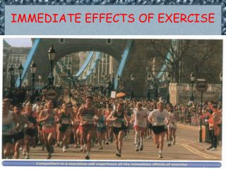 IMMEDIATE EFFECTS OF EXERCISE
