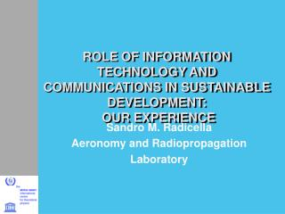 ROLE OF INFORMATION TECHNOLOGY AND COMMUNICATIONS IN SUSTAINABLE DEVELOPMENT:  OUR EXPERIENCE