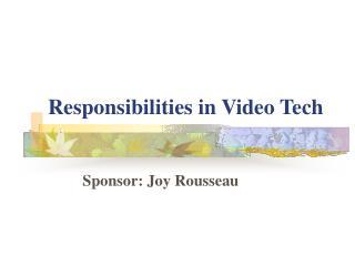 Responsibilities in Video Tech