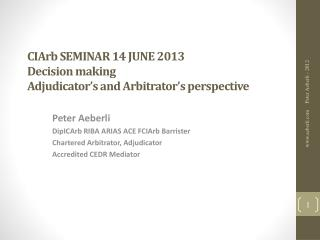CIArb SEMINAR 14  JUNE 2013 Decision making Adjudicator's  and Arbitrator's  perspective