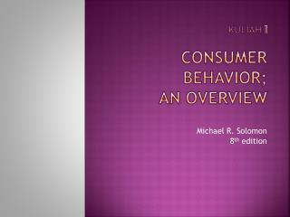 Kuliah  I Consumer Behavior; An Overview