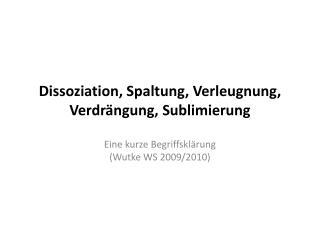 Dissoziation, Spaltung, Verleugnung, Verdrängung, Sublimierung