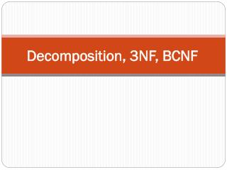 Decomposition, 3NF, BCNF