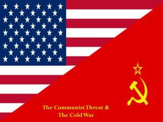 The Communist Threat & The Cold War