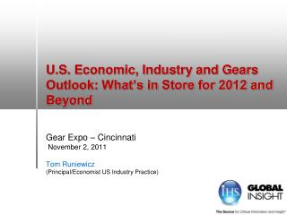 U.S. Economic, Industry and Gears  Outlook: What�s in Store for 2012 and Beyond