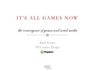 IT'S ALL GAMES NOW the convergence of games and social media