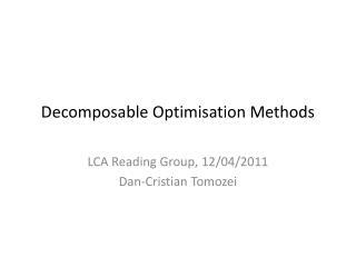 Decomposable Optimisation  Methods