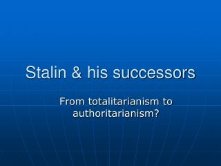Stalin & his successors