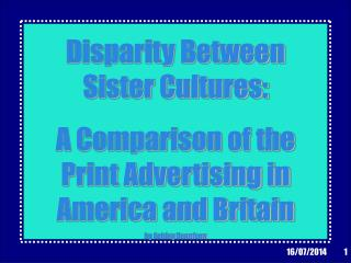 Disparity Between Sister Cultures:  A Comparison of the Print Advertising in America and Britain