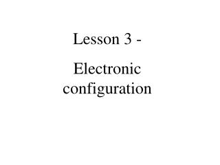 Lesson 3 - Electronic configuration
