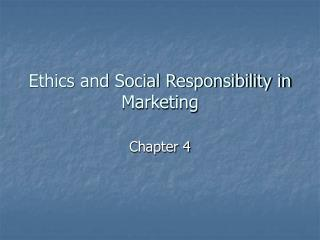 Ethics and Social Responsibility in Marketing