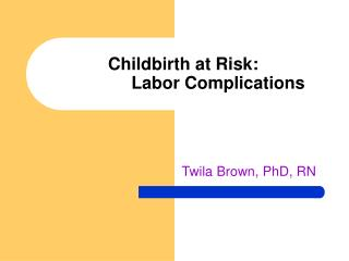 Childbirth at Risk:  		Labor Complications