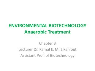 ENVIRONMENTAL BIOTECHNOLOGY Anaerobic Treatment