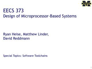 EECS 373 Design of Microprocessor-Based Systems Ryan Heise, Matthew Linder, David Reddmann