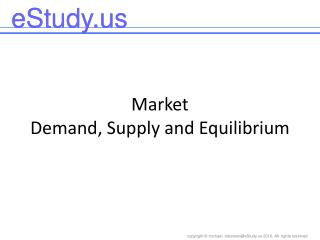 Market  Demand, Supply and Equilibrium