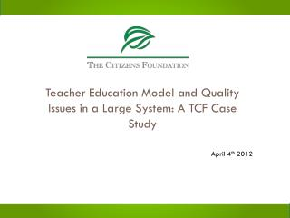 Teacher Education Model and Quality Issues in a Large System: A TCF Case Study