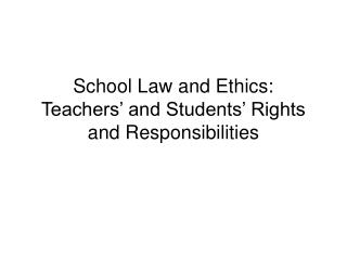 School Law and Ethics: Teachers' and Students' Rights and Responsibilities