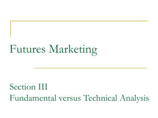 Futures Marketing Section III Fundamental versus Technical Analysis