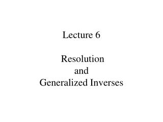 Lecture 6  Resolution and Generalized Inverses