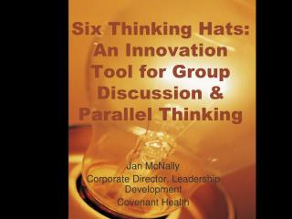 Six Thinking Hats: An Innovation Tool for Group Discussion & Parallel Thinking