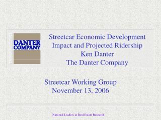 Streetcar Economic Development Impact and Projected Ridership Ken Danter  The Danter Company