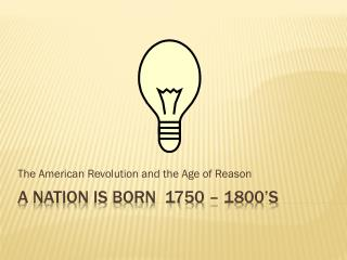 A nation is born  1750 � 1800�s
