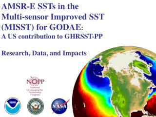 AMSR-E SSTs in the  Multi-sensor Improved SST  (MISST) for GODAE : A US contribution to GHRSST-PP