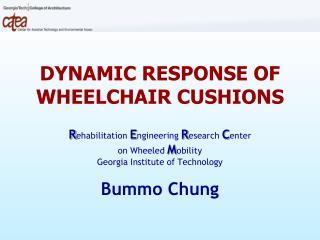 DYNAMIC RESPONSE OF WHEELCHAIR CUSHIONS