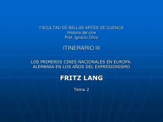 FACULTAD DE BELLAS ARTES DE CUENCA Historia del cine Prof. Ignacio Oliva ITINERARIO III