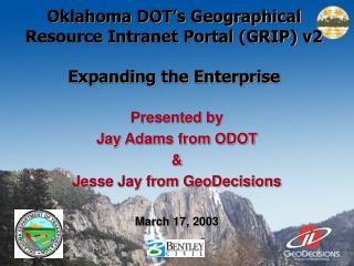 Oklahoma DOT's Geographical Resource Intranet Portal (GRIP) v2 Expanding the Enterprise