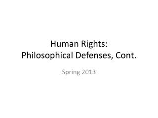 Human Rights: Philosophical Defenses, Cont.
