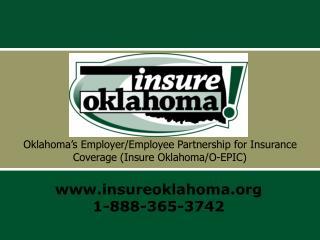 Oklahoma�s Employer/Employee Partnership for Insurance Coverage (Insure Oklahoma/O-EPIC)