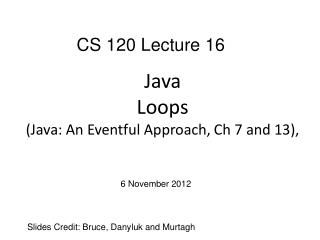 Java Loops (Java: An Eventful Approach,  Ch  7 and 13),