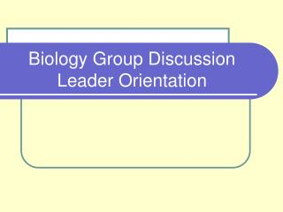 Biology Group Discussion Leader Orientation