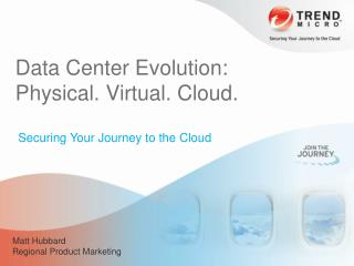Data Center Evolution:  Physical. Virtual. Cloud.