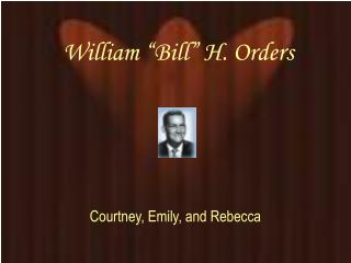 "William ""Bill"" H. Orders"