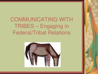 COMMUNICATING WITH TRIBES – Engaging in   Federal/Tribal Relations