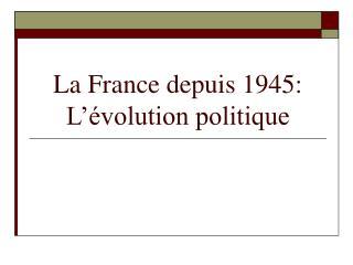 La France depuis 1945: L'évolution politique