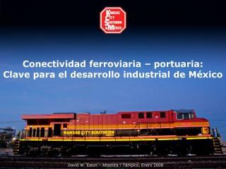 Conectividad ferroviaria – portuaria:  Clave para el desarrollo industrial de México
