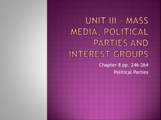 Unit III – Mass Media, Political parties and interest groups