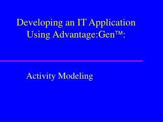 Developing an IT Application Using Advantage:Gen ä: