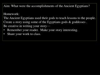 Aim:  What were the accomplishments of the Ancient Egyptians? Homework: