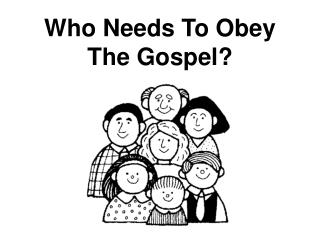 Who Needs To Obey The Gospel?