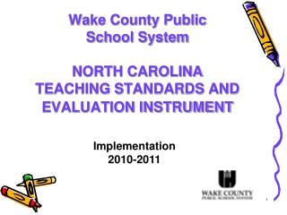 Wake County Public  School System NORTH CAROLINA  TEACHING STANDARDS AND  EVALUATION INSTRUMENT